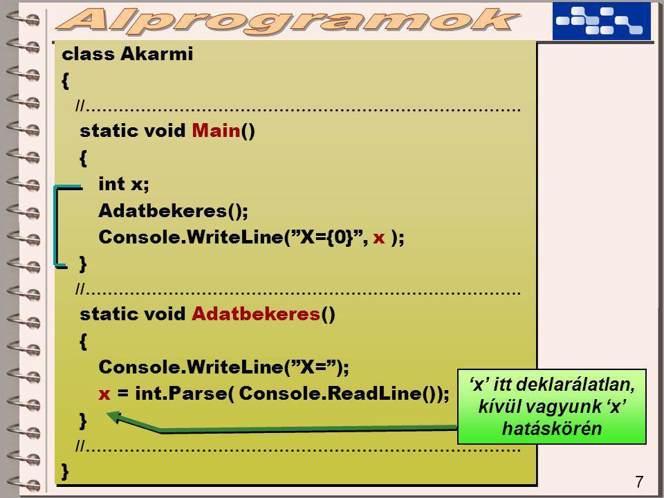 "7 class Akarmi { //……………………………………………………………………. static void Main() { int x; Adatbekeres(); Console.WriteLine(""X={0}"", x ); } //………………………………………………………………"
