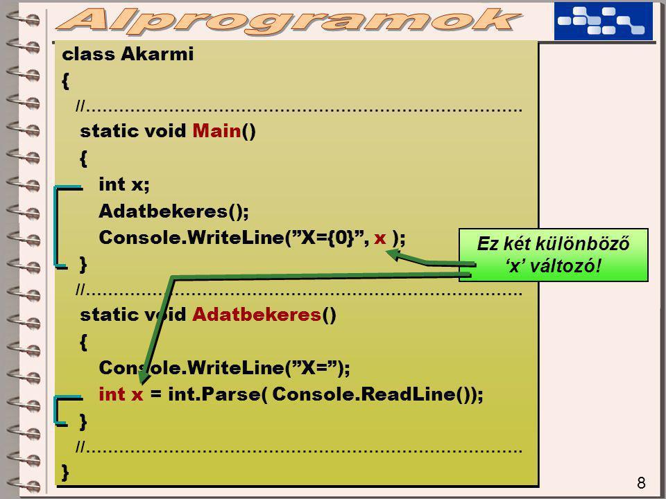 "8 class Akarmi { //……………………………………………………………………. static void Main() { int x; Adatbekeres(); Console.WriteLine(""X={0}"", x ); } //………………………………………………………………"