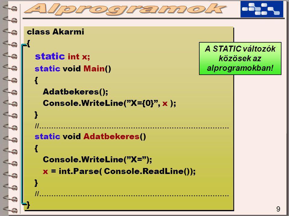 9 class Akarmi { static int x; static void Main() { Adatbekeres(); Console.WriteLine( X={0} , x ); } //…………………………………………………………………….