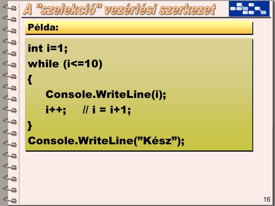 16 Példa: int i=1; while (i<=10) { Console.WriteLine(i); i++;// i = i+1; } Console.WriteLine( Kész ); int i=1; while (i<=10) { Console.WriteLine(i); i++;// i = i+1; } Console.WriteLine( Kész );