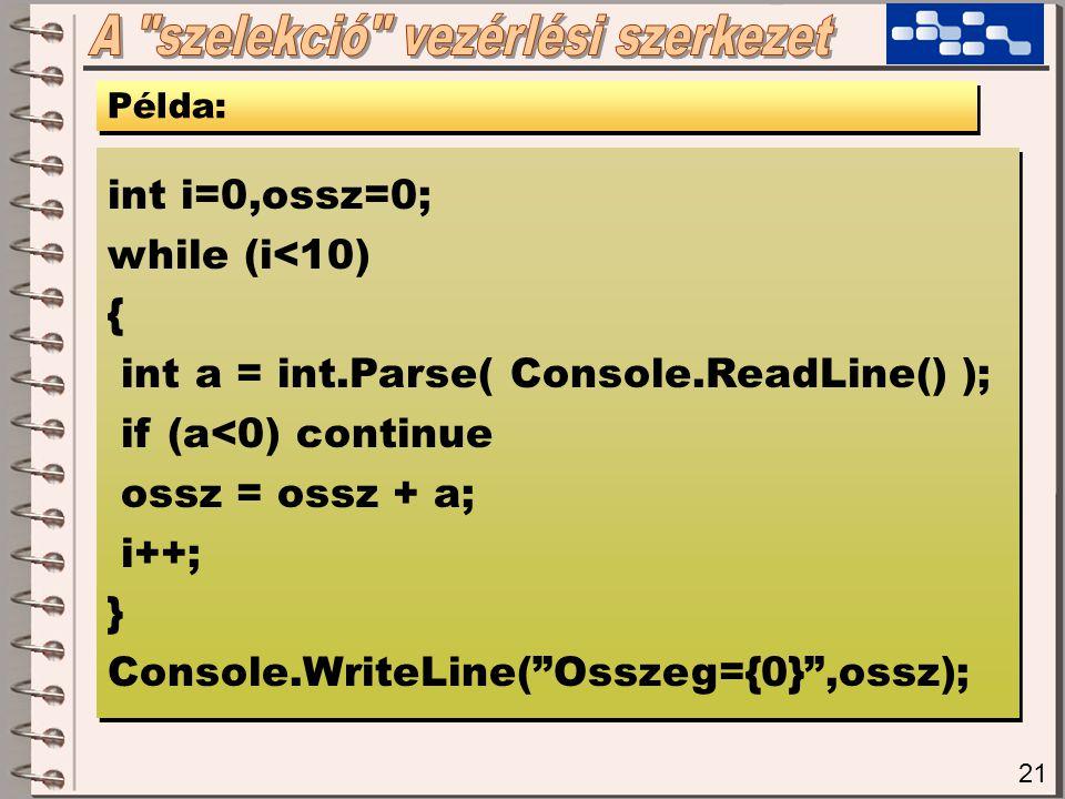 "21 Példa: int i=0,ossz=0; while (i<10) { int a = int.Parse( Console.ReadLine() ); if (a<0) continue ossz = ossz + a; i++; } Console.WriteLine(""Osszeg="