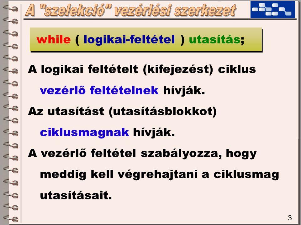 while (feltétel) utasítás; while (feltétel) utasítás; 14 Pozitív vezérlésű logikai előltesztelős ciklus while (feltétel) { utasítás; } köv.utasítás while (feltétel) { utasítás; } köv.utasítás IGAZ.