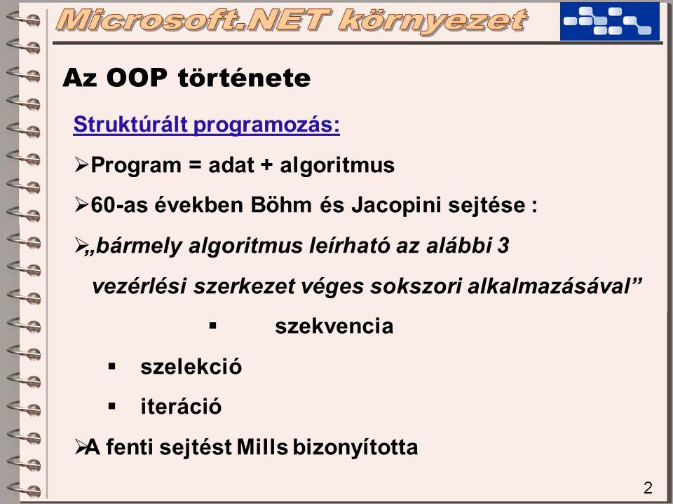 """2 Az OOP története Struktúrált programozás:  Program = adat + algoritmus  60-as években Böhm és Jacopini sejtése :  """"bármely algoritmus leírható az"""