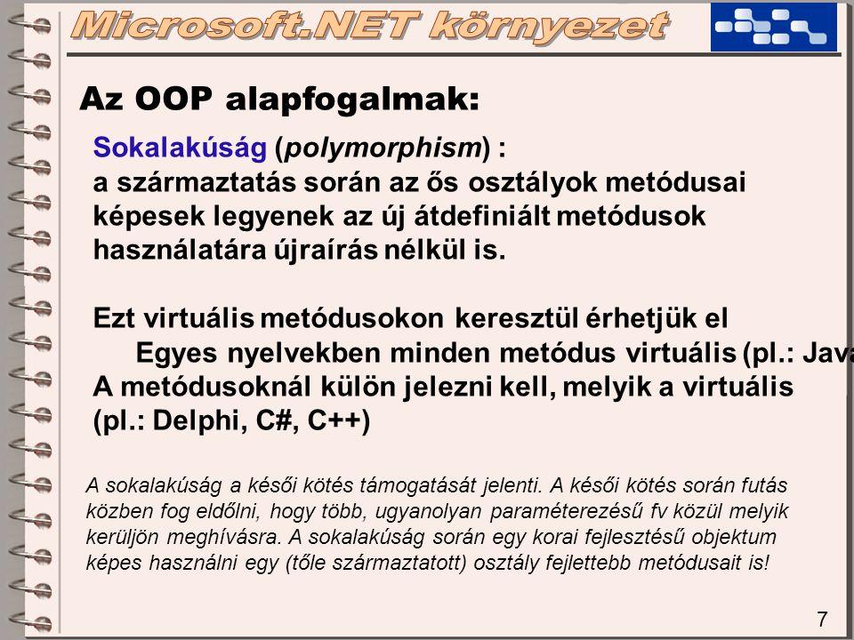 7 Az OOP alapfogalmak: Sokalakúság (polymorphism) : a származtatás során az ős osztályok metódusai képesek legyenek az új átdefiniált metódusok haszná