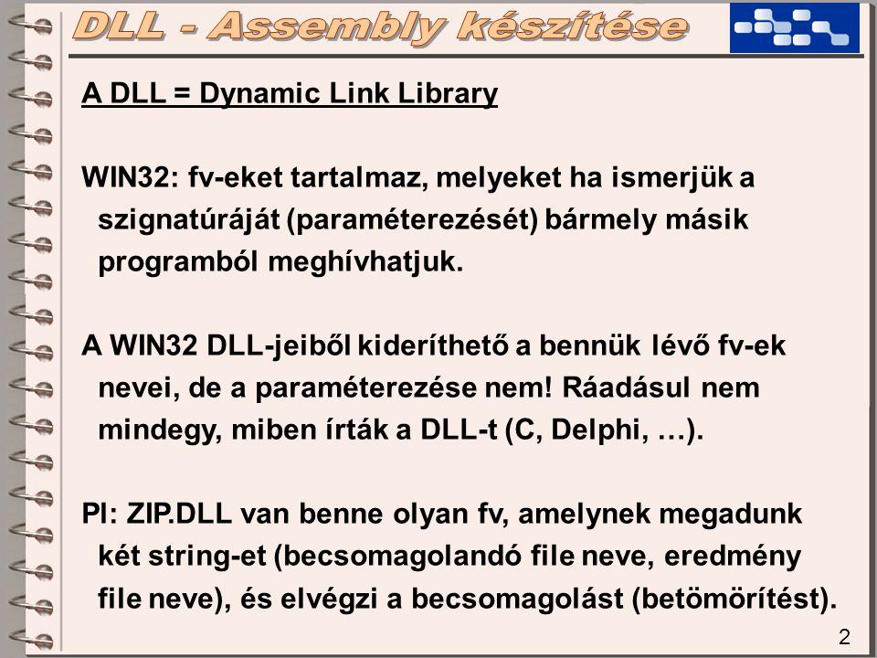 2 A DLL = Dynamic Link Library WIN32: fv-eket tartalmaz, melyeket ha ismerjük a szignatúráját (paraméterezését) bármely másik programból meghívhatjuk.