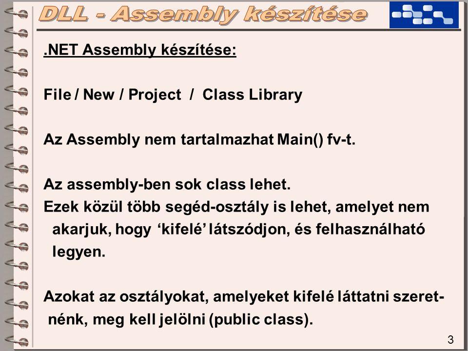 3.NET Assembly készítése: File / New / Project / Class Library Az Assembly nem tartalmazhat Main() fv-t. Az assembly-ben sok class lehet. Ezek közül t
