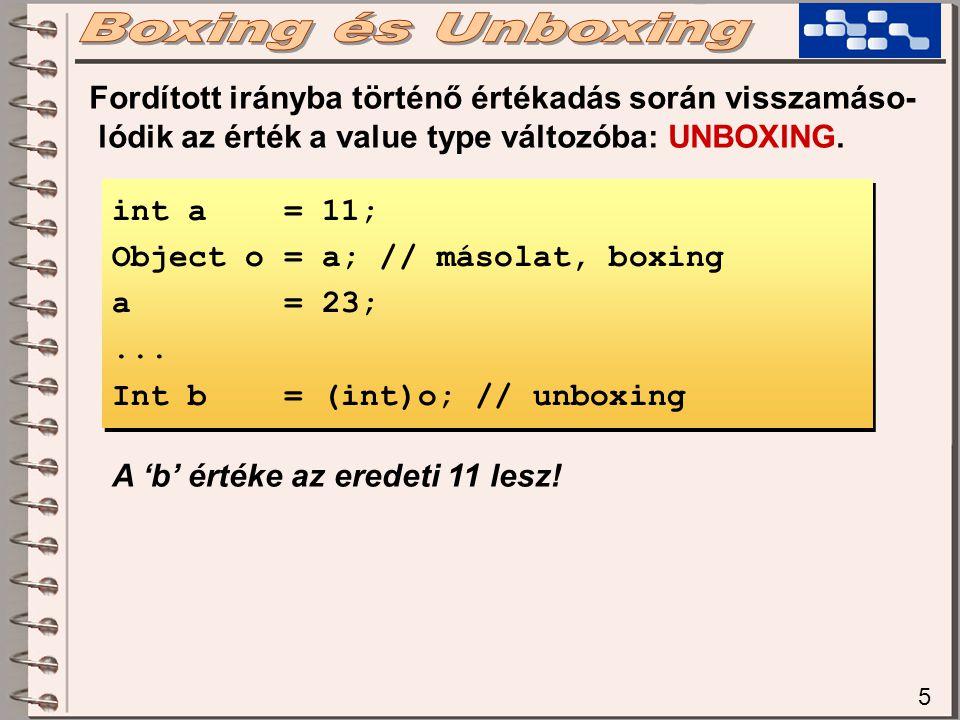 5 Fordított irányba történő értékadás során visszamáso- lódik az érték a value type változóba: UNBOXING.