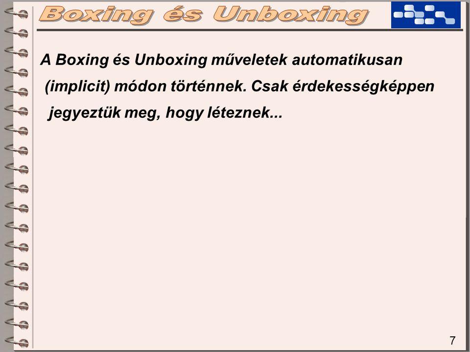7 A Boxing és Unboxing műveletek automatikusan (implicit) módon történnek.