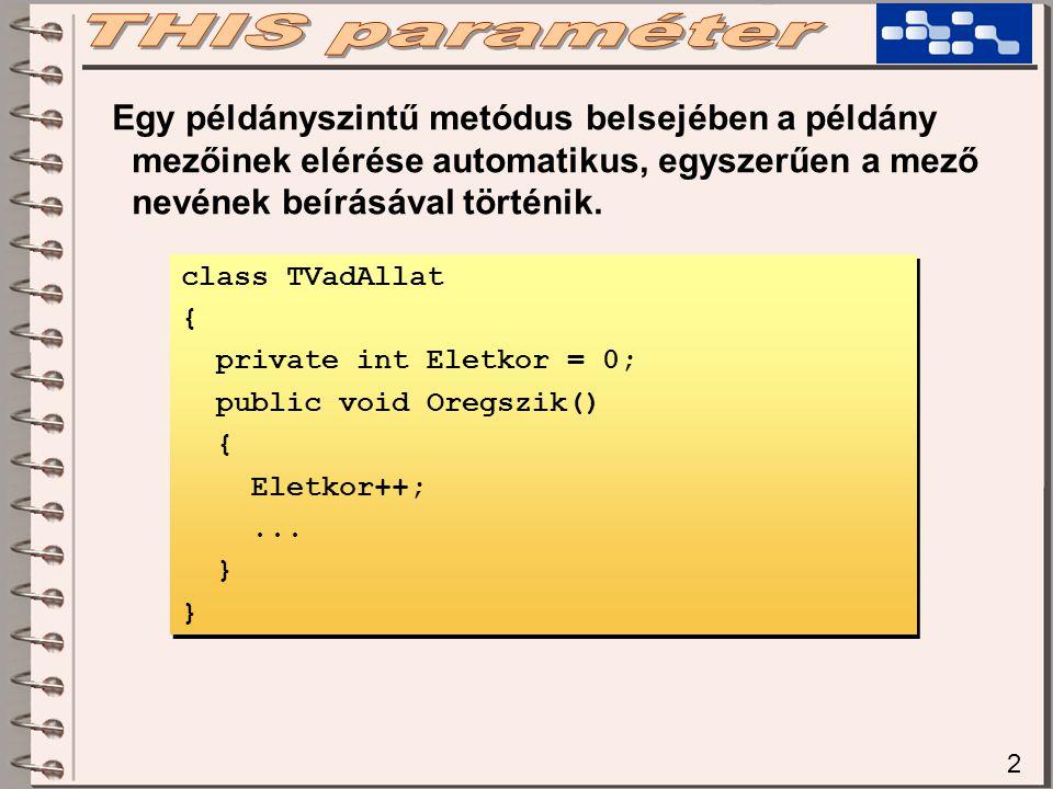 2 Egy példányszintű metódus belsejében a példány mezőinek elérése automatikus, egyszerűen a mező nevének beírásával történik.