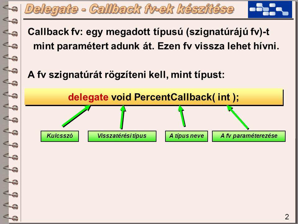 2 Callback fv: egy megadott típusú (szignatúrájú fv)-t mint paramétert adunk át.