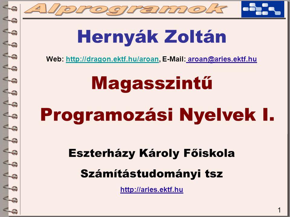 1 Hernyák Zoltán Web: http://dragon.ektf.hu/aroan, E-Mail: aroan@aries.ektf.huhttp://dragon.ektf.hu/aroan Magasszintű Programozási Nyelvek I.