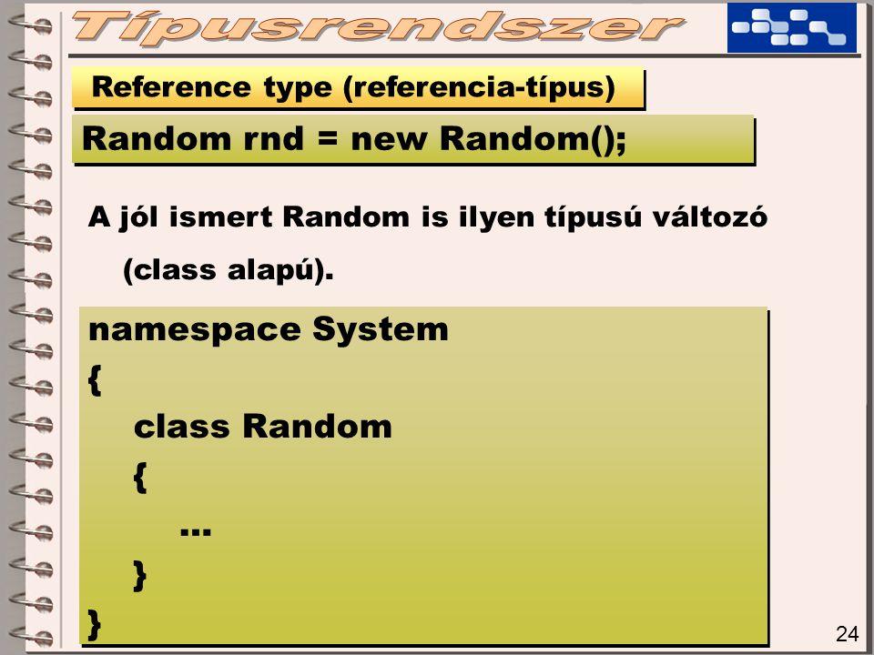 24 Reference type (referencia-típus) Random rnd = new Random(); A jól ismert Random is ilyen típusú változó (class alapú).