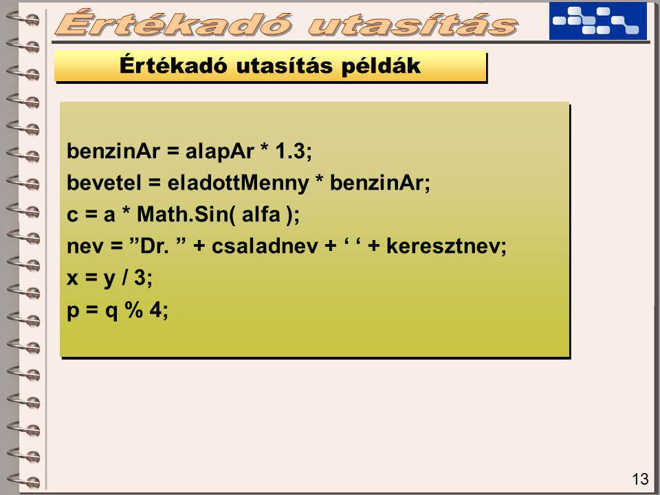 13 Értékadó utasítás példák benzinAr = alapAr * 1.3; bevetel = eladottMenny * benzinAr; c = a * Math.Sin( alfa ); nev = Dr.