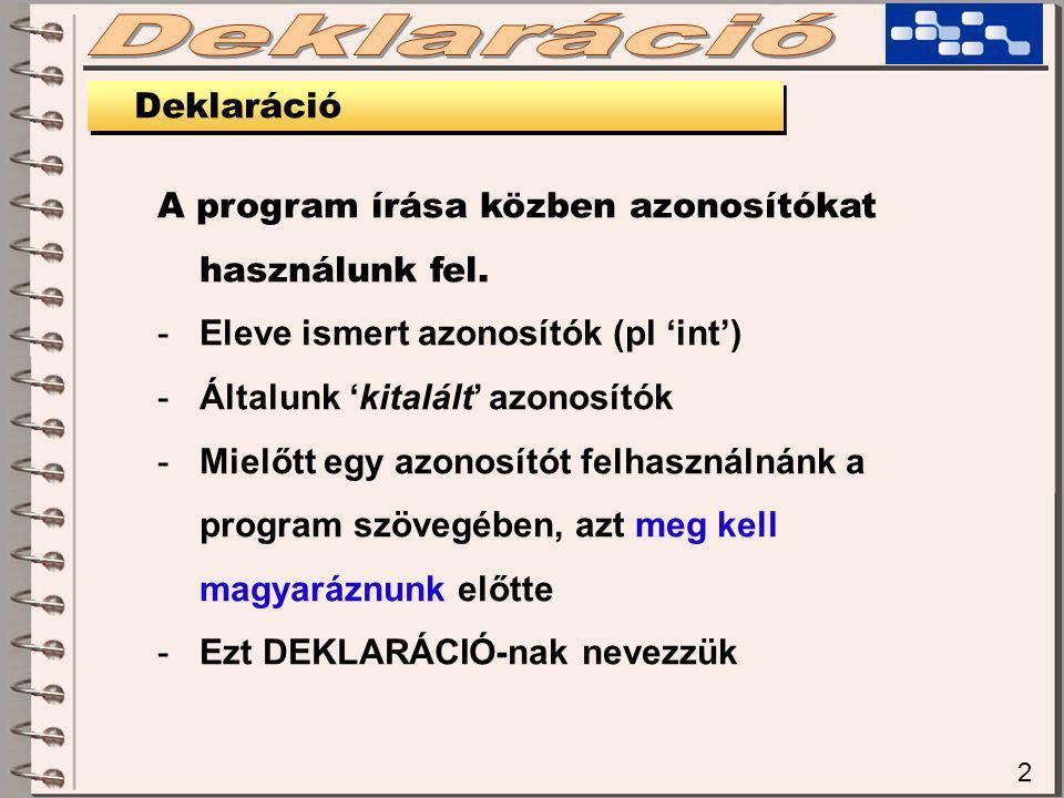 2 Deklaráció A program írása közben azonosítókat használunk fel.