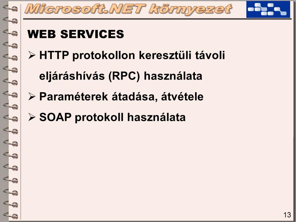 13 WEB SERVICES  HTTP protokollon keresztüli távoli eljáráshívás (RPC) használata  Paraméterek átadása, átvétele  SOAP protokoll használata
