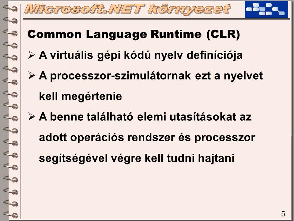 6 Common Language Runtime (CLR)  Ez a gépi kódú nyelv erősen típusos  Az utasítások végrehajtását feltételekhez (pl jogosultságokhoz) köthetik  Pl: file megnyitás csak akkor végrehajtható, ha a programnak van rá joga (és nem a felhasználónak, aki nevében fut a program!)  Pl: hálózati kapcsolat (port megnyitása) is ilyen korlátozás lehet!