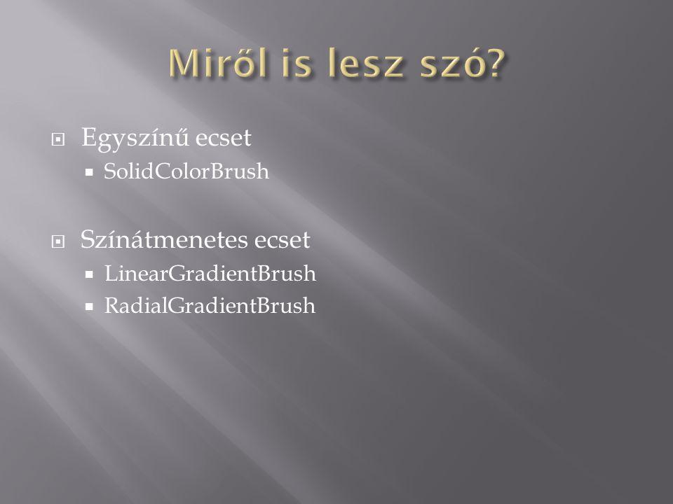  Egyszínű ecset  SolidColorBrush  Színátmenetes ecset  LinearGradientBrush  RadialGradientBrush