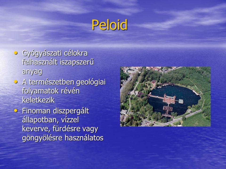 Peloid Peloid Gyógyászati célokra felhasznált iszapszerű anyag Gyógyászati célokra felhasznált iszapszerű anyag A természetben geológiai folyamatok ré