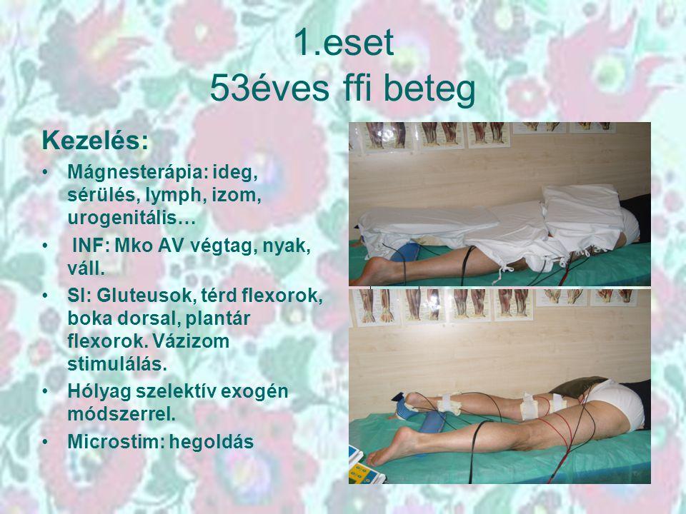 1.eset 53éves ffi beteg Kezelés: Mágnesterápia: ideg, sérülés, lymph, izom, urogenitális… INF: Mko AV végtag, nyak, váll. SI: Gluteusok, térd flexorok