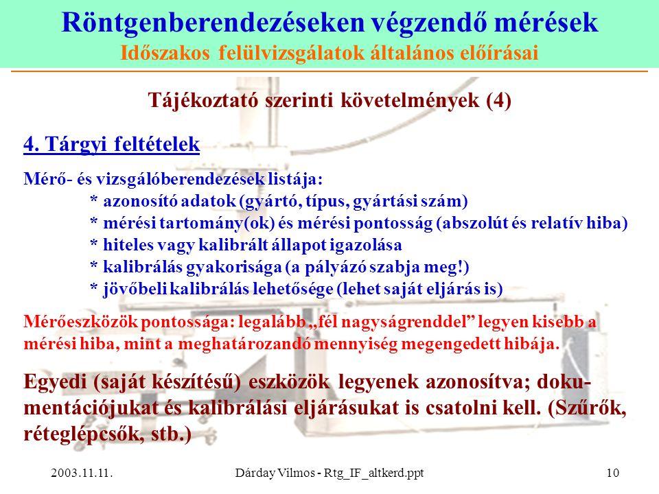 Röntgenberendezéseken végzendő mérések Időszakos felülvizsgálatok általános előírásai 2003.11.11.Dárday Vilmos - Rtg_IF_altkerd.ppt10 Tájékoztató szerinti követelmények (4) 4.