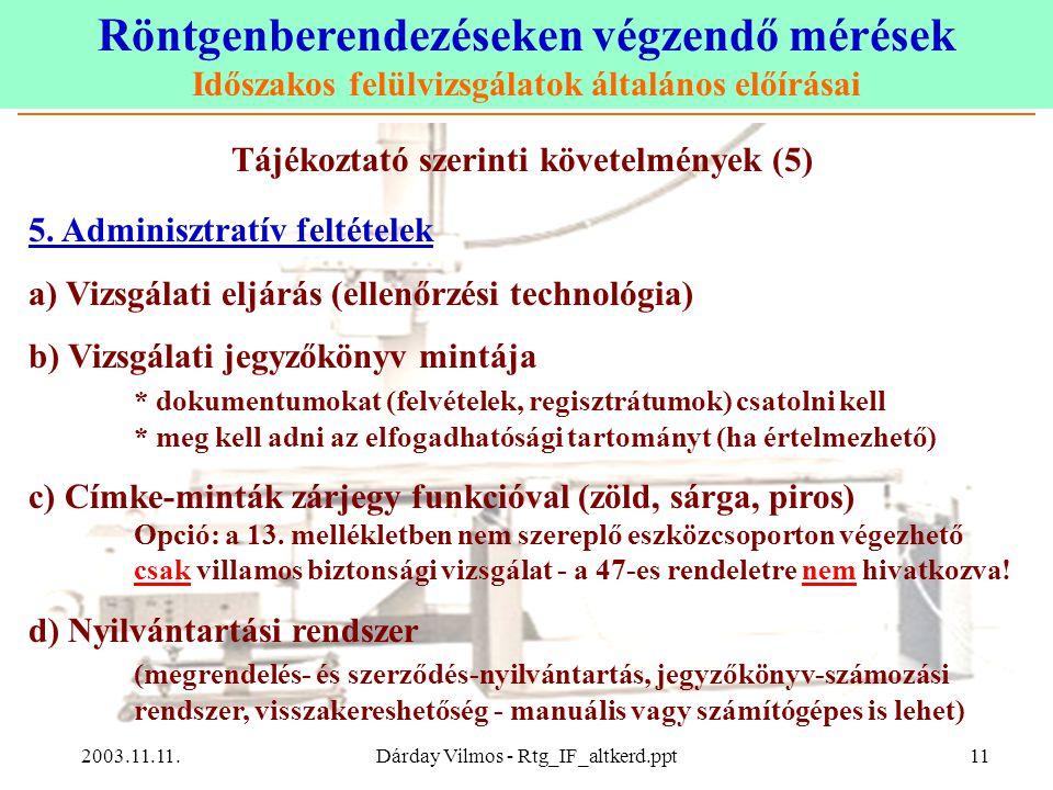 Röntgenberendezéseken végzendő mérések Időszakos felülvizsgálatok általános előírásai 2003.11.11.Dárday Vilmos - Rtg_IF_altkerd.ppt11 Tájékoztató szerinti követelmények (5) 5.