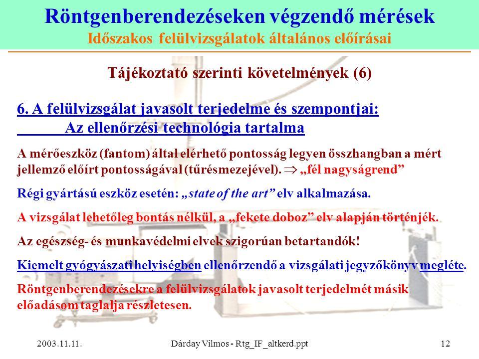 Röntgenberendezéseken végzendő mérések Időszakos felülvizsgálatok általános előírásai 2003.11.11.Dárday Vilmos - Rtg_IF_altkerd.ppt12 Tájékoztató szerinti követelmények (6) 6.