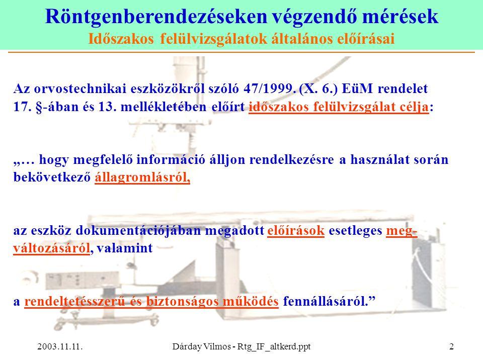 Röntgenberendezéseken végzendő mérések Időszakos felülvizsgálatok általános előírásai 2003.11.11.Dárday Vilmos - Rtg_IF_altkerd.ppt2 Az orvostechnikai eszközökről szóló 47/1999.