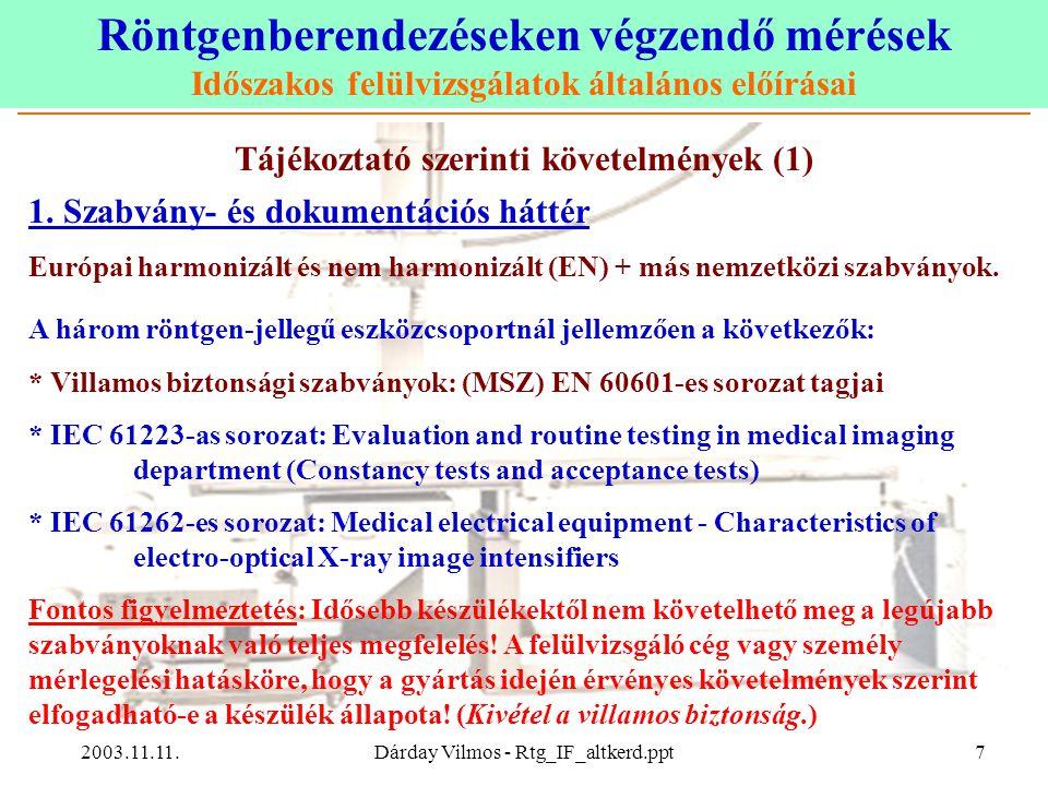 Röntgenberendezéseken végzendő mérések Időszakos felülvizsgálatok általános előírásai 2003.11.11.Dárday Vilmos - Rtg_IF_altkerd.ppt8 Tájékoztató szerinti követelmények (2) 2.