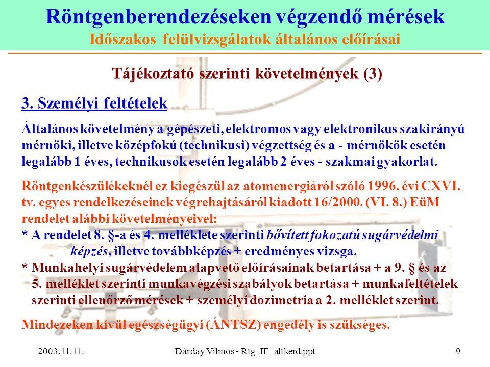Röntgenberendezéseken végzendő mérések Időszakos felülvizsgálatok általános előírásai 2003.11.11.Dárday Vilmos - Rtg_IF_altkerd.ppt9 Tájékoztató szerinti követelmények (3) 3.