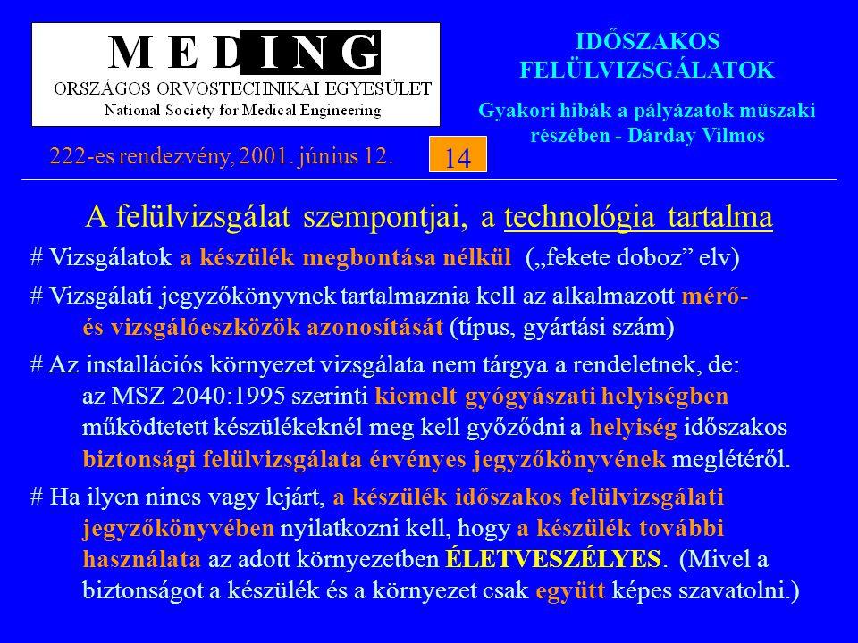 IDŐSZAKOS FELÜLVIZSGÁLATOK Gyakori hibák a pályázatok műszaki részében - Dárday Vilmos 222-es rendezvény, 2001. június 12.14 A felülvizsgálat szempont