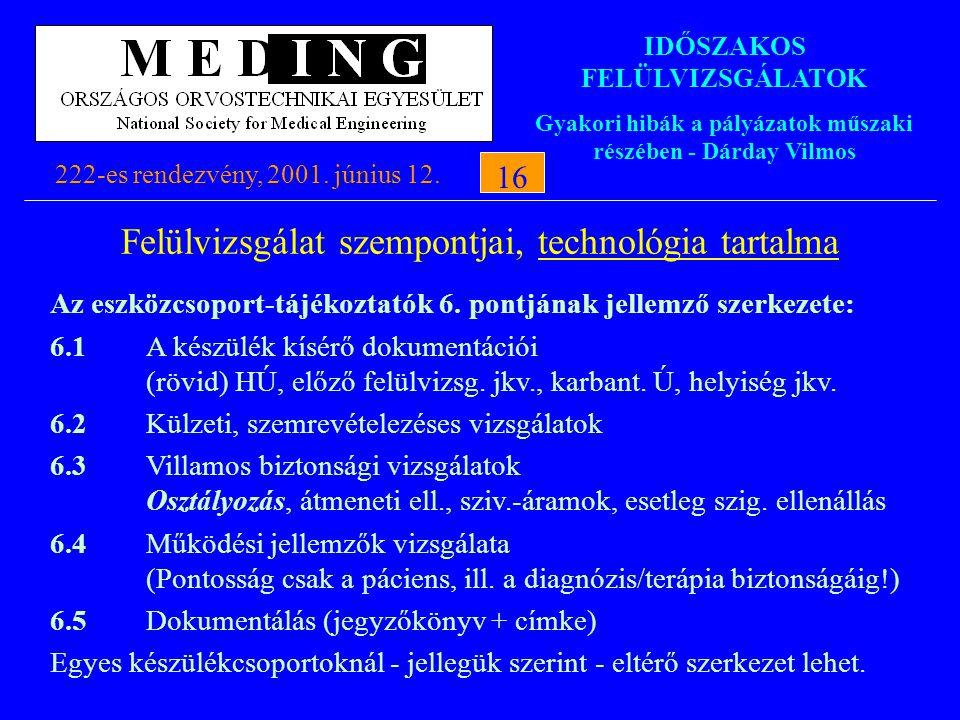 IDŐSZAKOS FELÜLVIZSGÁLATOK Gyakori hibák a pályázatok műszaki részében - Dárday Vilmos 222-es rendezvény, 2001. június 12.16 Felülvizsgálat szempontja