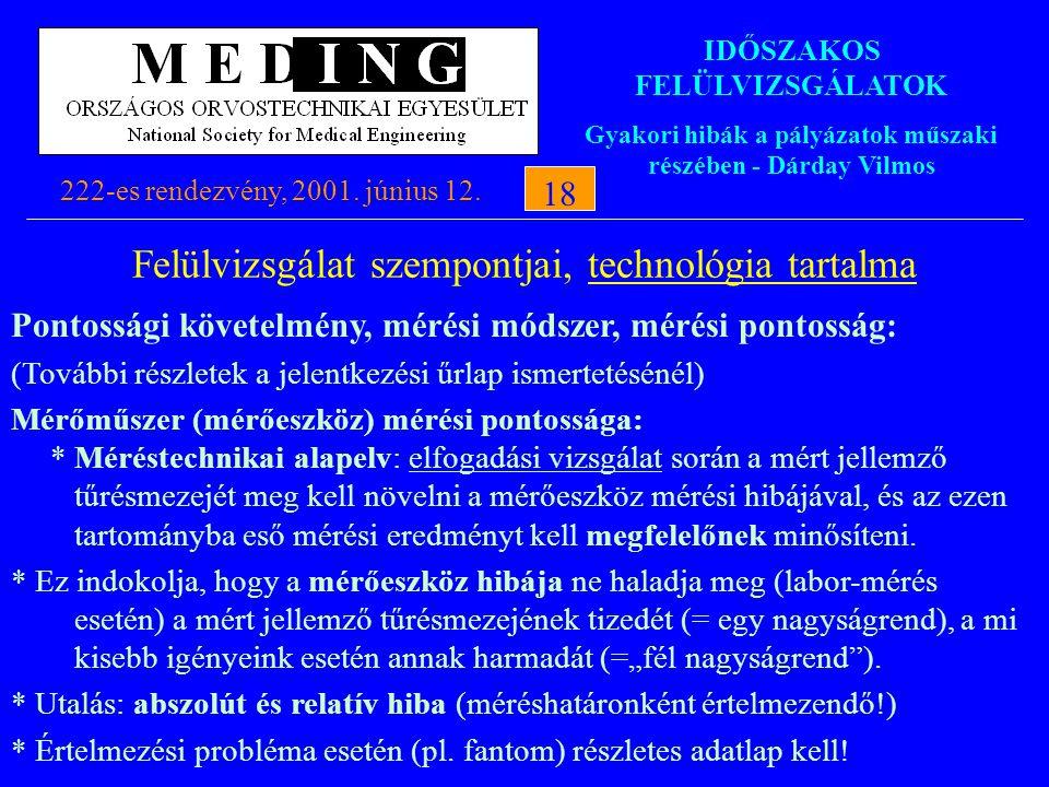 IDŐSZAKOS FELÜLVIZSGÁLATOK Gyakori hibák a pályázatok műszaki részében - Dárday Vilmos 222-es rendezvény, 2001. június 12.18 Felülvizsgálat szempontja