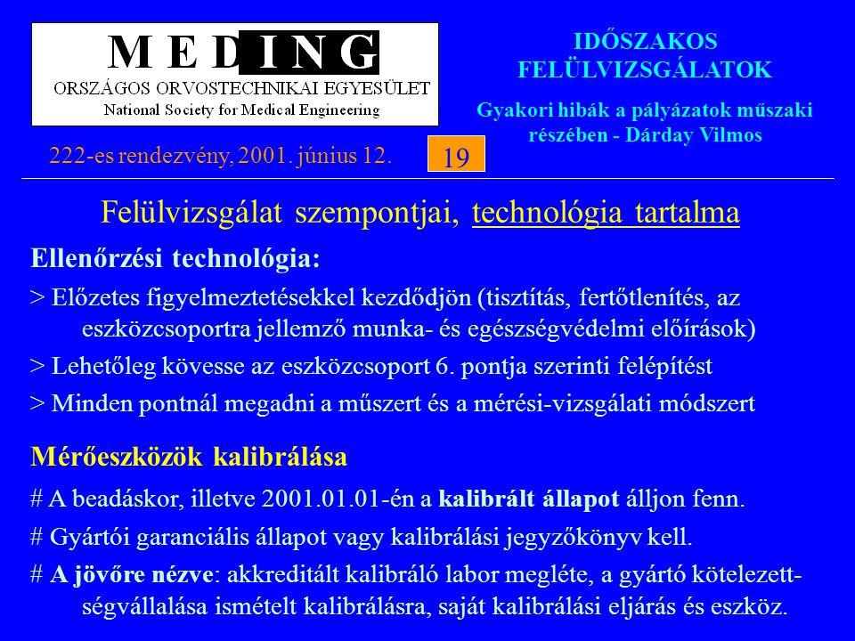 IDŐSZAKOS FELÜLVIZSGÁLATOK Gyakori hibák a pályázatok műszaki részében - Dárday Vilmos 222-es rendezvény, 2001. június 12.19 Felülvizsgálat szempontja