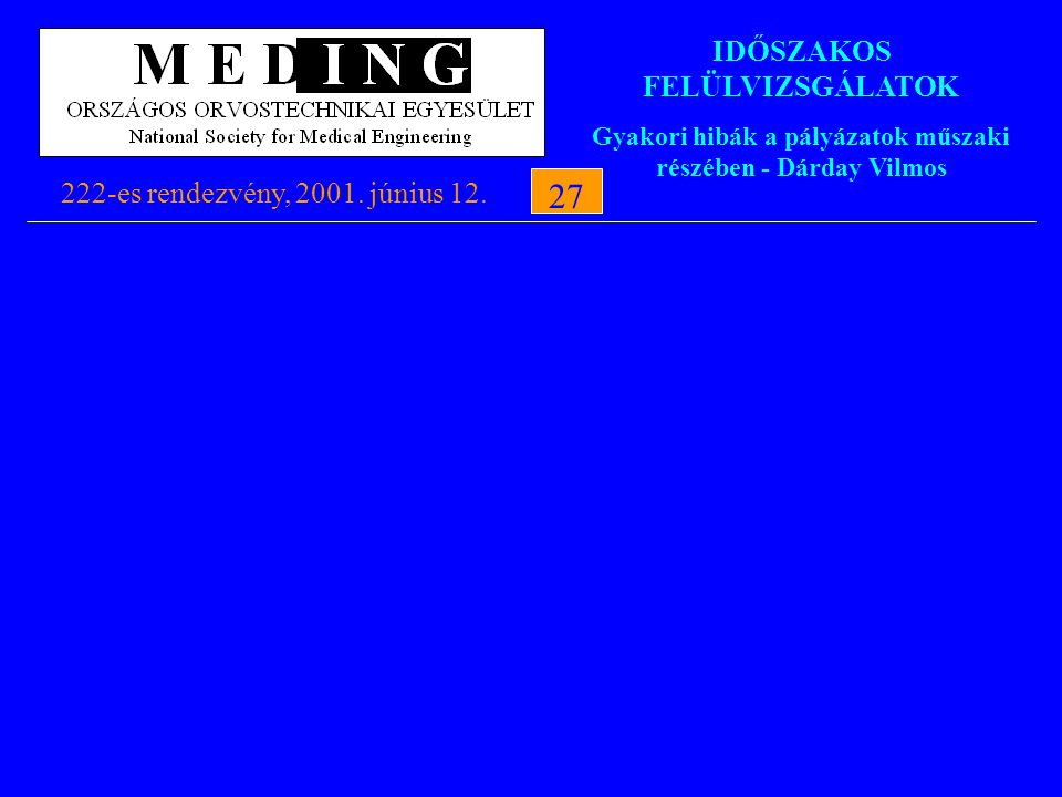 IDŐSZAKOS FELÜLVIZSGÁLATOK Gyakori hibák a pályázatok műszaki részében - Dárday Vilmos 222-es rendezvény, 2001. június 12.27