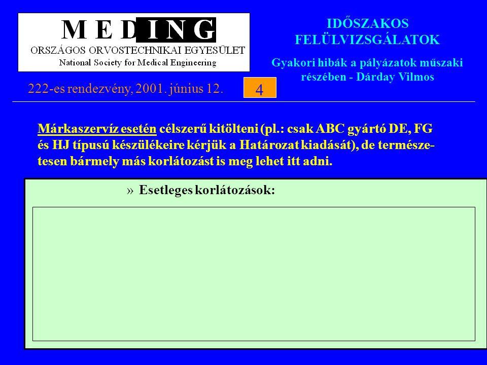 IDŐSZAKOS FELÜLVIZSGÁLATOK Gyakori hibák a pályázatok műszaki részében - Dárday Vilmos 222-es rendezvény, 2001. június 12.4 4 Márkaszervíz esetén céls