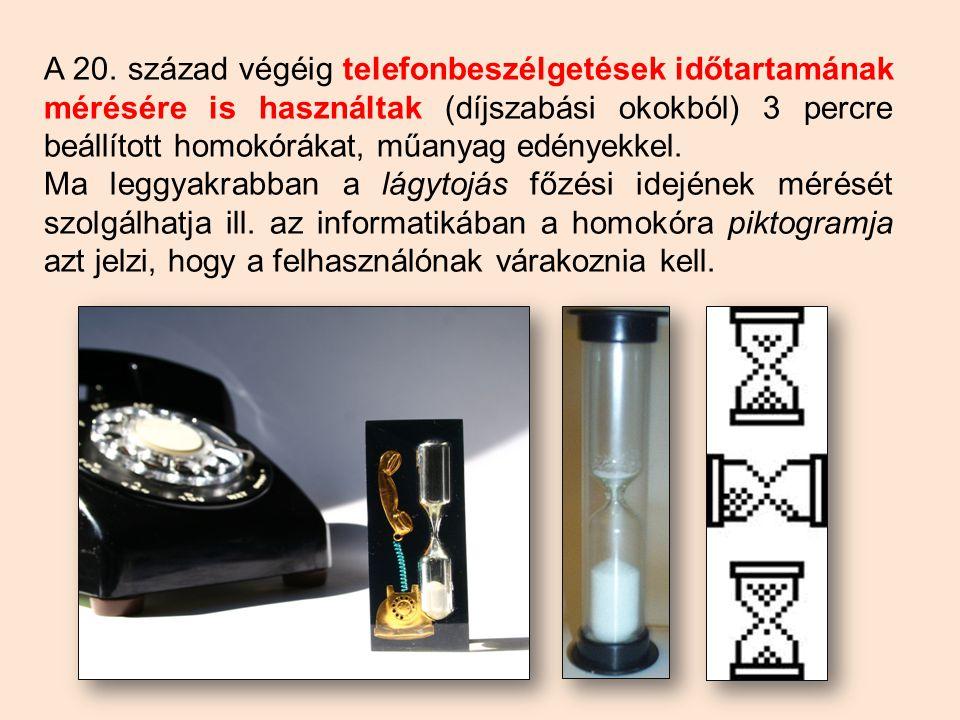 A 20. század végéig telefonbeszélgetések időtartamának mérésére is használtak (díjszabási okokból) 3 percre beállított homokórákat, műanyag edényekkel
