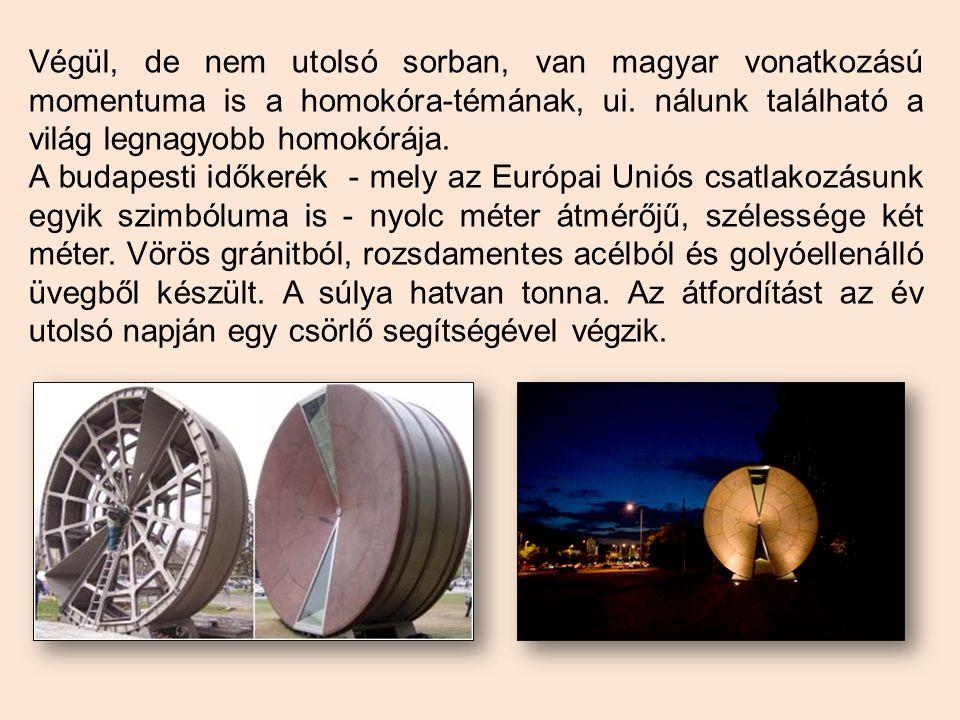 Végül, de nem utolsó sorban, van magyar vonatkozású momentuma is a homokóra-témának, ui. nálunk található a világ legnagyobb homokórája. A budapesti i