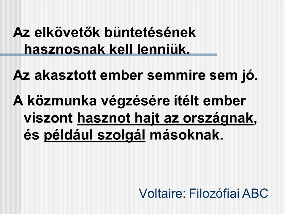 Voltaire: Filozófiai ABC Az elkövetők büntetésének hasznosnak kell lenniük.