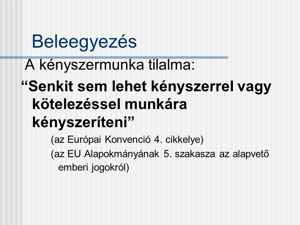 Beleegyezés A kényszermunka tilalma: Senkit sem lehet kényszerrel vagy kötelezéssel munkára kényszeríteni (az Európai Konvenció 4.