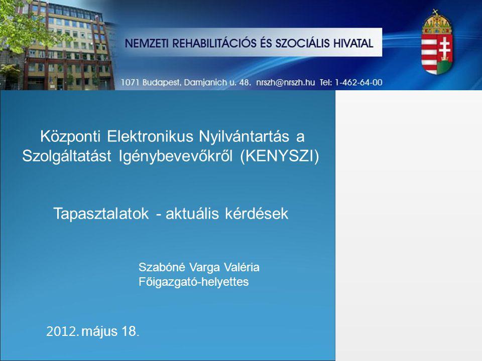 Központi Elektronikus Nyilvántartás a Szolgáltatást Igénybevevőkről (KENYSZI) Tapasztalatok - aktuális kérdések 2012.