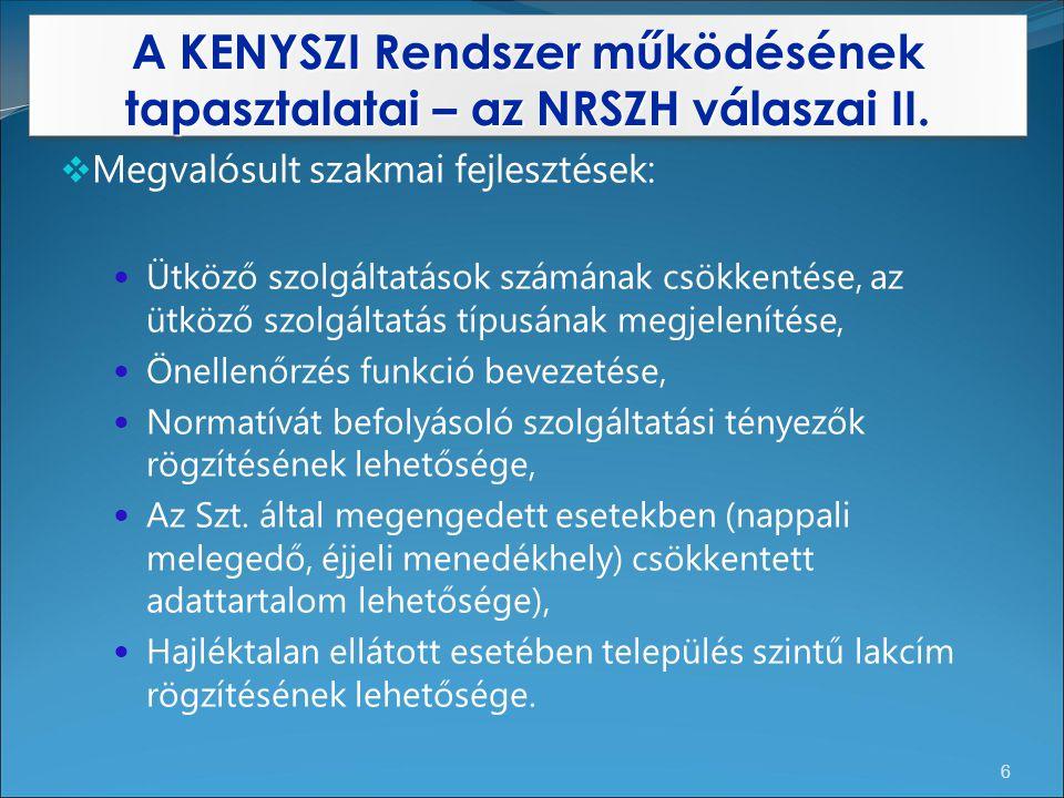 A KENYSZI Rendszer működésének tapasztalatai – az NRSZH válaszai II. 6  Megvalósult szakmai fejlesztések: Ütköző szolgáltatások számának csökkentése,