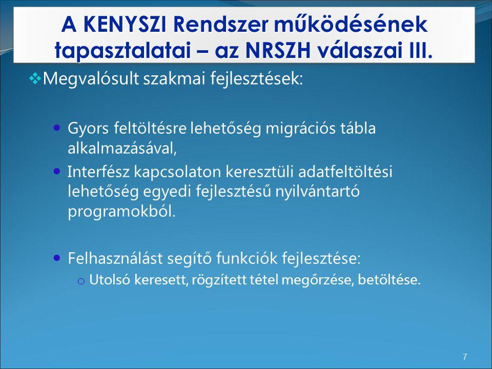 A KENYSZI Rendszer működésének tapasztalatai – az NRSZH válaszai III. 7  Megvalósult szakmai fejlesztések: Gyors feltöltésre lehetőség migrációs tábl