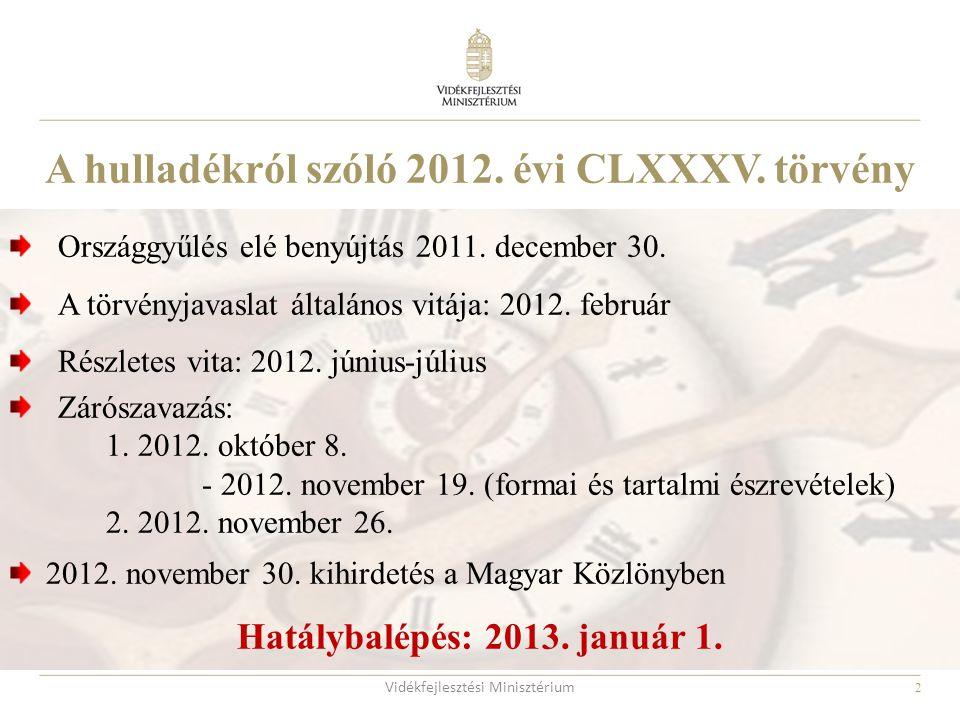 2 A hulladékról szóló 2012. évi CLXXXV. törvény Országgyűlés elé benyújtás 2011. december 30. A törvényjavaslat általános vitája: 2012. február Részle