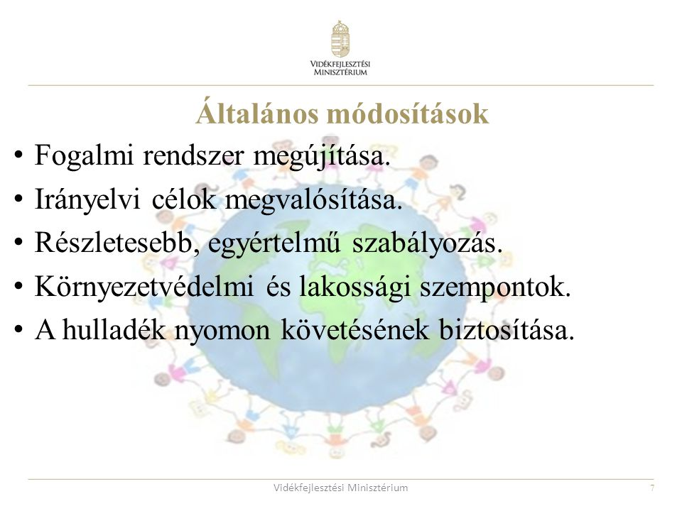 7 Fogalmi rendszer megújítása. Irányelvi célok megvalósítása. Részletesebb, egyértelmű szabályozás. Környezetvédelmi és lakossági szempontok. A hullad