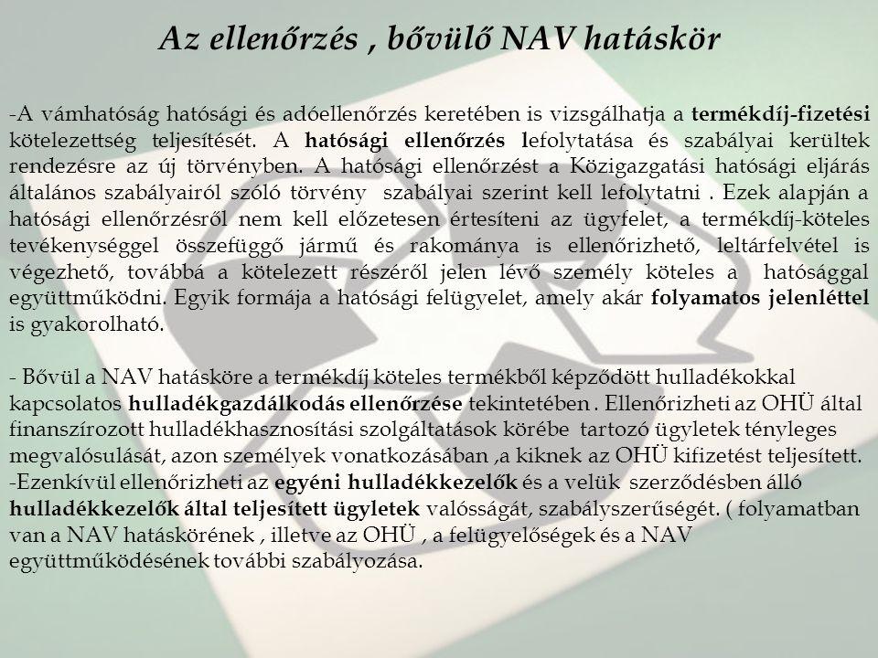 Az ellenőrzés, bővülő NAV hatáskör -A vámhatóság hatósági és adóellenőrzés keretében is vizsgálhatja a termékdíj-fizetési kötelezettség teljesítését.
