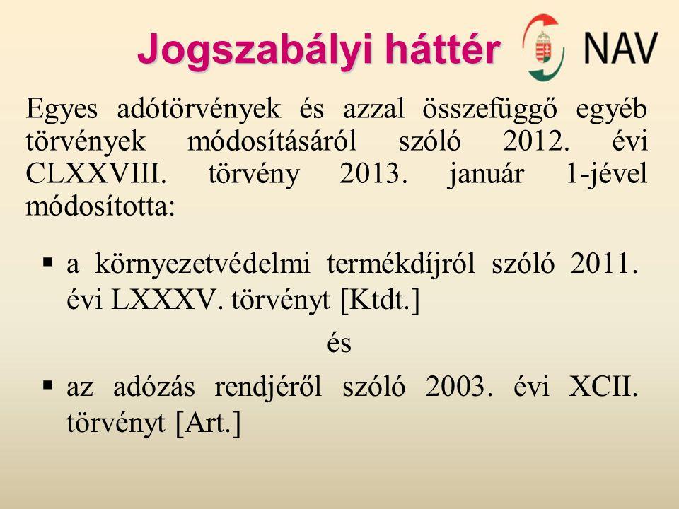 Jogszabályi háttér  a környezetvédelmi termékdíjról szóló 2011. évi LXXXV. törvényt [Ktdt.] és  az adózás rendjéről szóló 2003. évi XCII. törvényt [