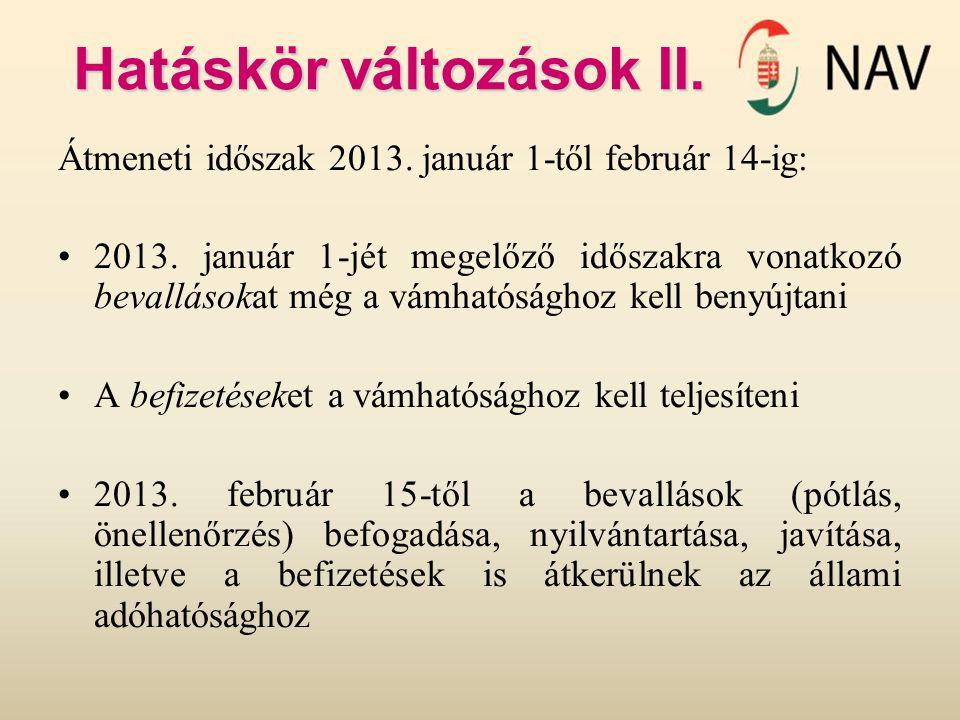 Hatáskör változások II. Átmeneti időszak 2013. január 1-től február 14-ig: 2013. január 1-jét megelőző időszakra vonatkozó bevallásokat még a vámhatós