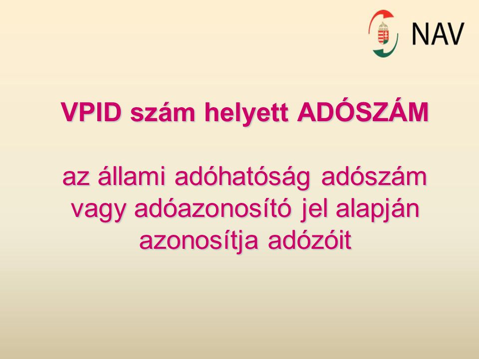 VPID szám helyett ADÓSZÁM az állami adóhatóság adószám vagy adóazonosító jel alapján azonosítja adózóit