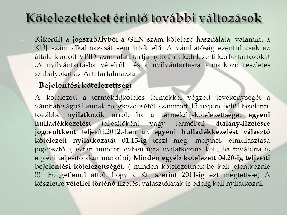 - Kikerült a jogszabályból a GLN szám kötelező használata, valamint a KÜJ szám alkalmazását sem írták elő. A vámhatóság ezentúl csak az általa kiadott