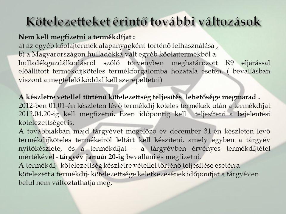 Nem kell megfizetni a termékdíjat : a) az egyéb kőolajtermék alapanyagként történő felhasználása, b) a Magyarországon hulladékká vált egyéb kőolajterm